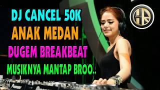 DJ GOYANG CANCEL 50K TERBARU 2019 REMIX DUGEM MIXTAPE BREAKBEAT ANAK MEDAN
