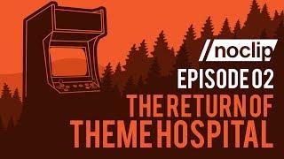 Noclip Podcast #02 - The Return of Theme Hospital