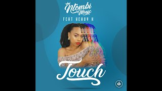 Ntombi Music Feat. Heavy-k - Touch Radio Edit