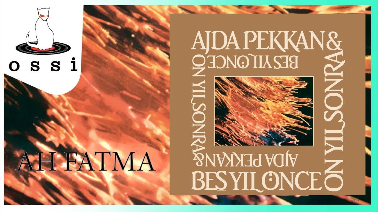 Ajda Pekkan & Beş Yıl önce On Yıl Sonra - Ah Fatma