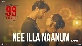 99 Songs - Nee Illa Naanum Video (Tamil) | A.R. Rahman | Ehan Bhat | Edilsy Vargas | Lisa Ray