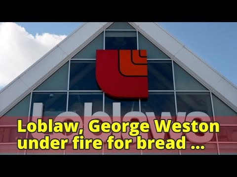 Loblaw, George Weston under fire for bread price-fixing scheme response