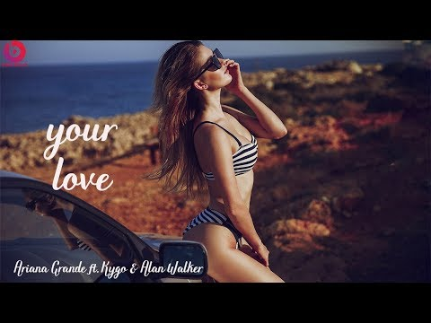 Ariana Grande ft. Kygo & Alan Walker - Your Love (Official Videos)