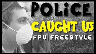 POLICE caught US in the BANDO | FPV FreeStyle