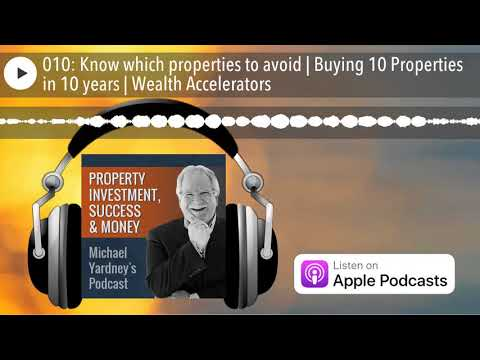 010: Know which properties to avoid | Buying 10 Properties in 10 years | Wealth Accelerators