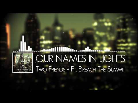 Our Names In Lights - Two Friends ft. Breach The Summit