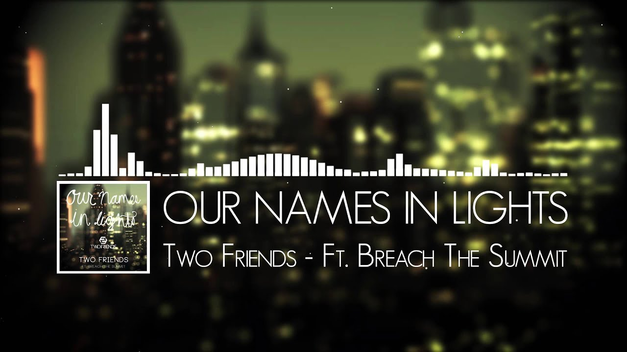 Our Names In Lights   Two Friends Ft. Breach The Summit   YouTube