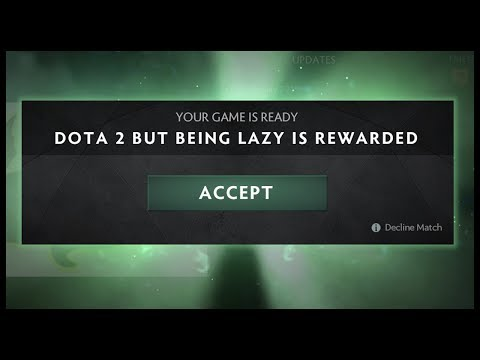 Dota 2 But Being Lazy Is Rewarded