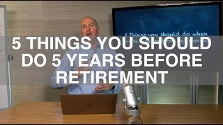 5 Things To Do 5 Years Before Retirement