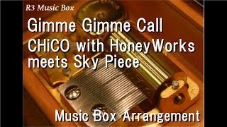 Gimme Gimme Call/CHiCO with HoneyWorks meets Sky Piece [Music Box]