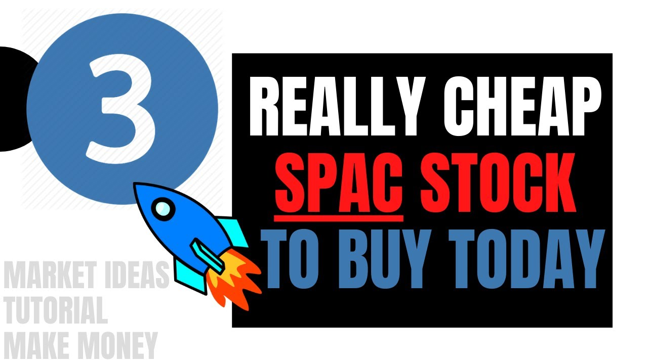 Download More Really Cheap SPAC Stocks To Buy Today | January 2021