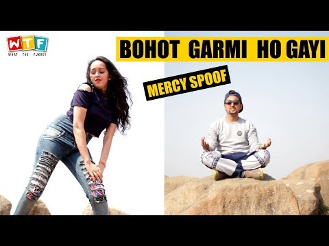 Bohot Garmi Hogayi | Mercy Spoof | What The Fukrey | WTF