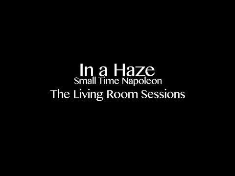 In a Haze - Small Time Napoleon - The Living Room Sessions (1 of 6)