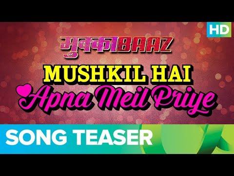 Mushkil Hai Apna Meil Priye - Song Teaser...