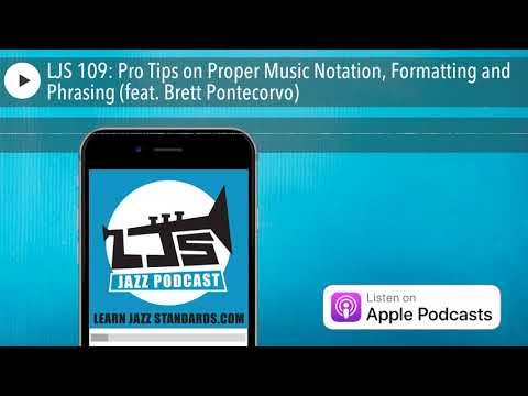 LJS 109: Pro Tips on Proper Music Notation, Formatting and Phrasing (feat. Brett Pontecorvo)