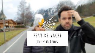 """""""Peau de vache"""" / Dr TYLER Remix"""