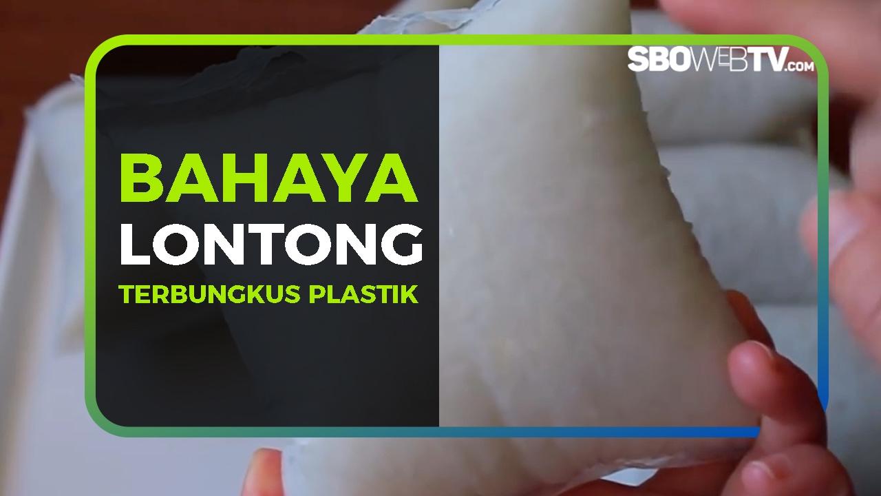 BAHAYA LONTONG TERBUNGKUS PLASTIK