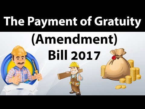 Payment of Gratuity (Amendment) Bill 2017 - Amends Payment of Gratuity act of 1972 , Current affairs