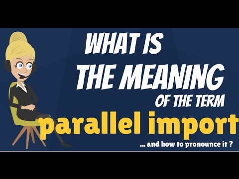 What is PARALLEL IMPORT? What does PARALLEL IMPORT mean? PARALLEL IMPORT  meaning & explanation