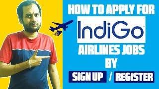 How To Apply For Indigo Airline Jobs By Sign Up or Register in Indigo Website? Indigo Airlines Apply