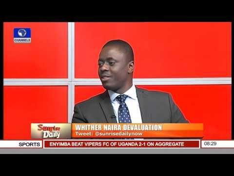 Sunrise Daily: Examining Whither Naira Devaluation 29/02/16 Pt. 1