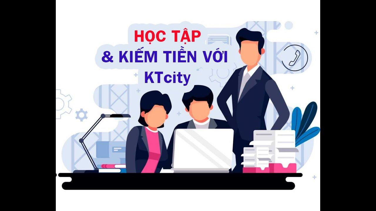 KTcity Là Gì? Học Cùng Chuyên Gia – Kiếm Tiền KTcity Dễ Dàng   Review Khóa Học KTCity Mới Nhất