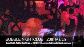 Bubble Nightclub Melbourne - 26th March