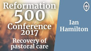 Reformation   Recovery of Pastoral Care - Ian Hamilton