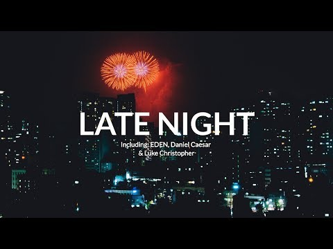 Late Night |  The EDEN Project, Daniel Caesar & Luke Christopher Mix