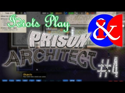 REAL PRISONS HAVE CURVES - Idiots Play: Prison Architect Episode 4