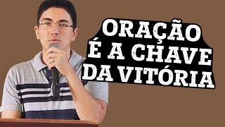 ORAÇÃO É A CHAVE DA VITÓRIA - Pregação Pastor Antonio Junior