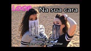 Na sua cara - Anitta, Major Lazer feat. Pabllo  Vittar - LOOP (Coreografia)