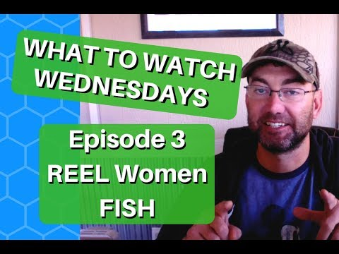 Female Angler Playlist - Reel Women Fish - What To Watch Wednesdays - Episode 3 -