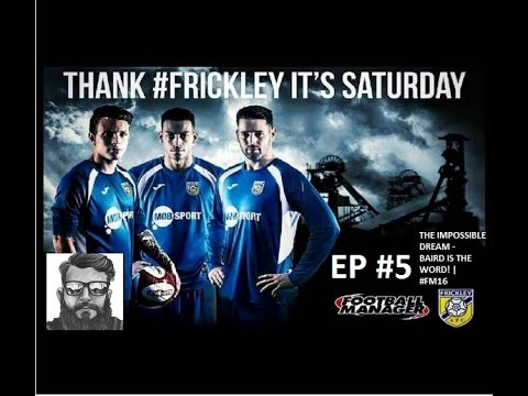 Frickley Athletic The Impossible Dream Episode 5 Baird Is The Word Fm16