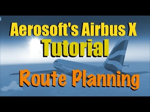 HOW TO PLAN A ROUTE FOR THE AIRBUS X IN FSX