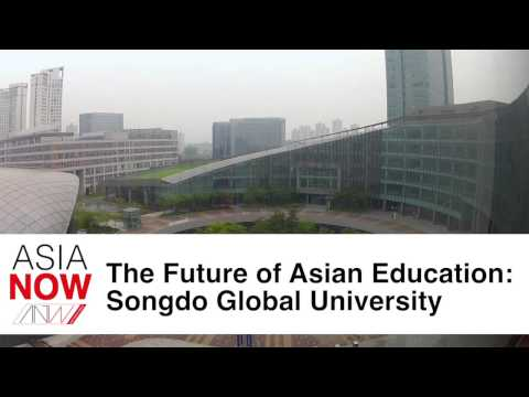 ASIA NOW: The Future of Asian Education: Songdo Global University
