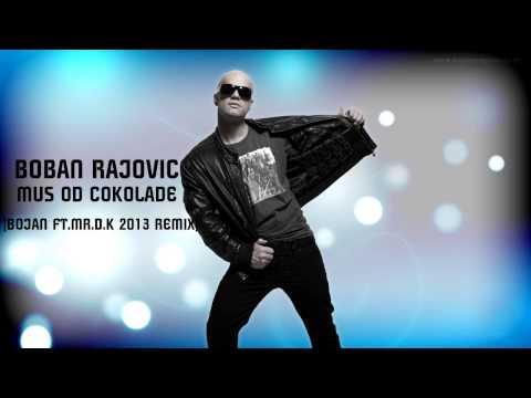 boban-rajovic---mus-od-cokolade-(-dj-bojan-ft.-doctor-k.-remix-2013)