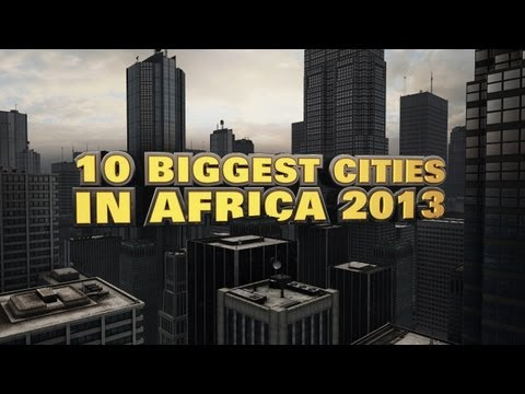 Top 10 Biggest Cities In Africa 2013