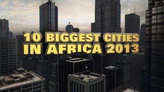 Top 10 Biggest Cities In Africa 2013