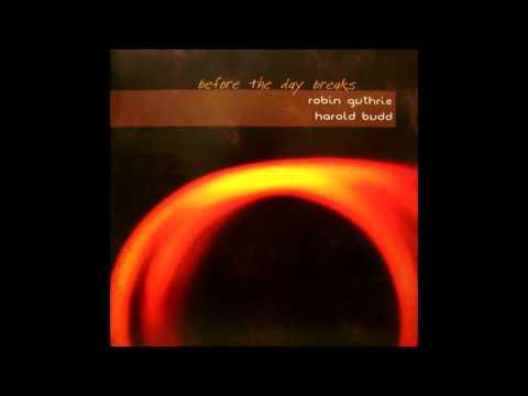 Harold Budd & Robin Guthrie - Before the Day Breaks (2007) (Full Album) [HQ]