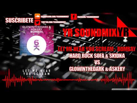 Glowinthedark & Askery VS Hard Rock Sofa & Skidka - Bombay - Let Me Hear You Scream