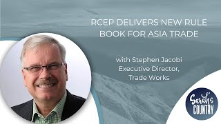 """RCEP delivers new rule book for Asia trade"" with Stephen Jacobi"