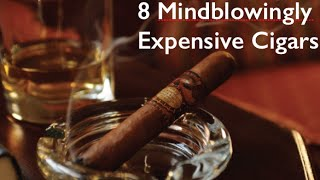 8 Mindblowlingly Expensive Cigars