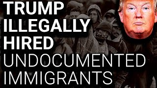 Donald Trump Employed Undocumented Immigrants (Crime)