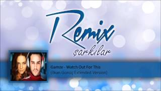 Gamze - Watch Out For This (İlkan Günüç Extended Version)