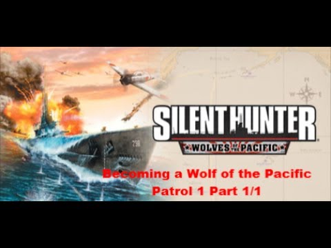 Silent Hunter 4: Becoming a Wolf of the Pacific Patrol 1 Part 1/1 |