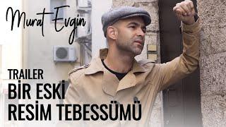 Murat Evgin - Bir Eski Resim Tebessümü (Trailer)