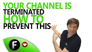 ★ Your channel is TERMINATED - How to prevent this