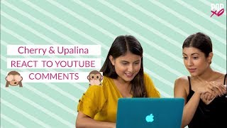 Cherry & Upalina React To YouTube Comments - POPxo