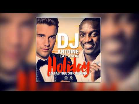 Dj Antoine Ft. Akon -  Holiday (Sagi Abitbul Remix)